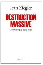 Destruction massive - géopolitique de la faim